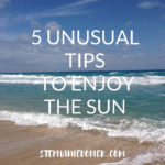How to Enjoy the Sun Safely : 5 Unusual Tips
