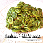 Fiddleheads Recipe: How to Cook This Nutritional Powerhouse