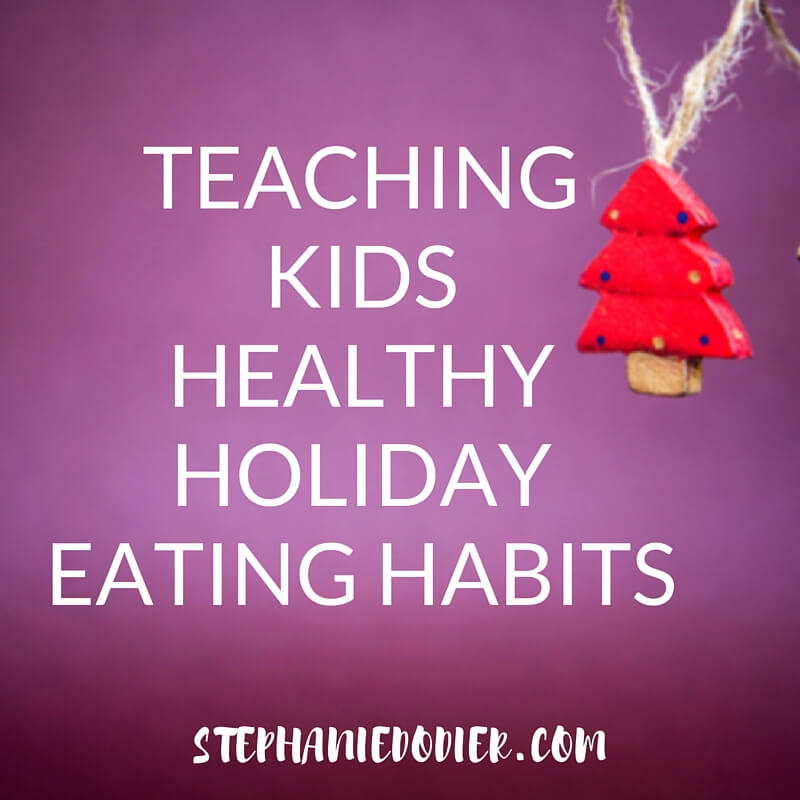 5 Good Holiday Eating Tips You Can Teach Your Kids