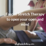 Fascial Stretch Therapy to Open Your Body and Mind
