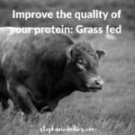 Improve the quality of your protein: Grass fed meat