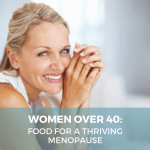 Food for Menopause: Thriving over 40