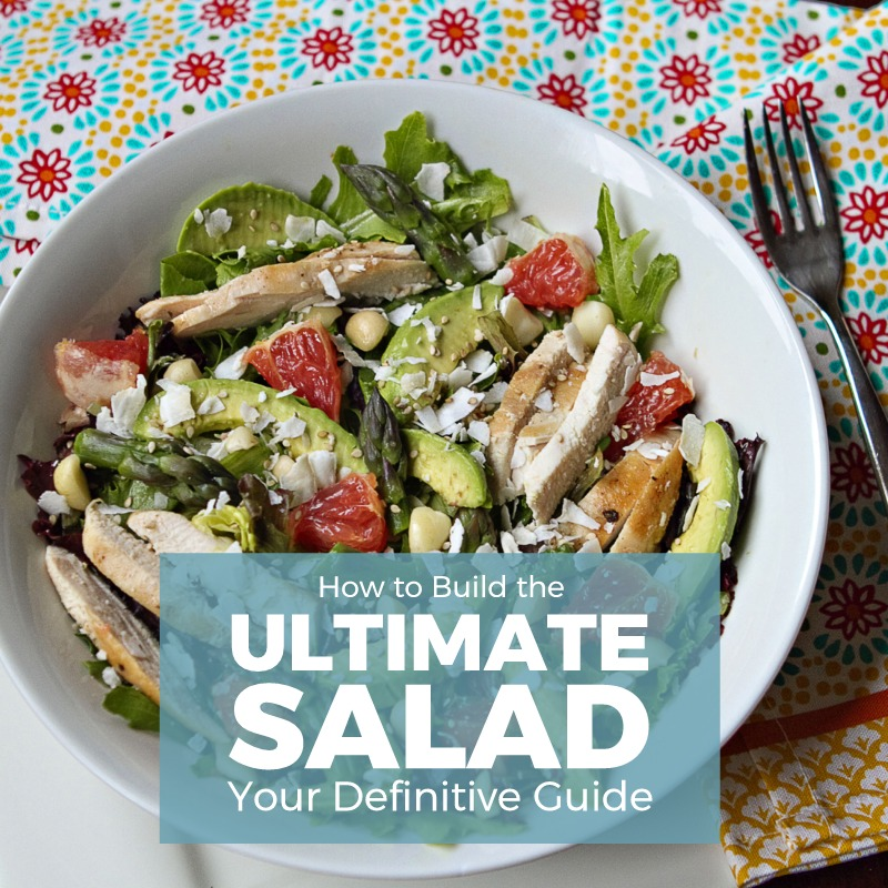 How to Build the Ultimate Salad: Your Definitive Guide
