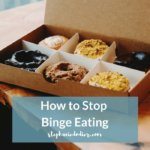 How to Stop Binge Eating: 3 Expert Solutions