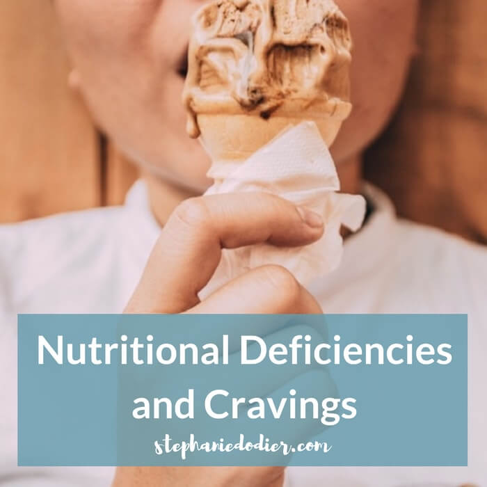 Nutritional Deficiencies and Cravings: You Crave to Survive!