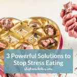 3 Powerful Solutions to Stop Stress Eating & Night Time Eating