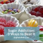 Sugar Addiction: 3 Ways to Beat It