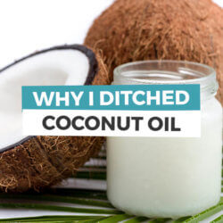 Why I Ditched Coconut Oil