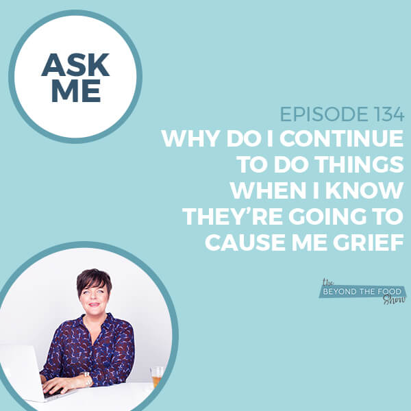 why-do-I-continue-to-do-things-when-I-know-they're-going-to-cause-me-grief