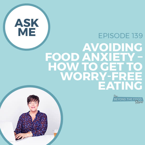 139 Ask Me Avoiding Food Anxietyhow To Get To Worry Free Eating