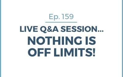 159-Live Q&A Session October… Nothing Is Off Limits!