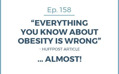 """158-""""Everything You Know About Obesity Is Wrong""""… Almost!"""