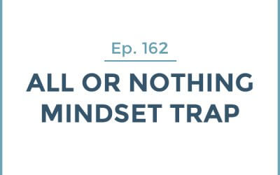 162-All or Nothing Mindset Trap