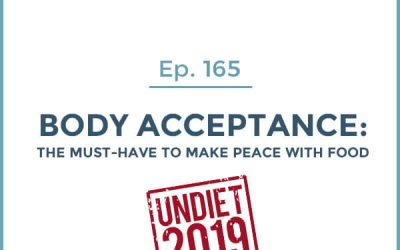 165-Undiet 2019: Body Acceptance: The Must-Have to Make Peace with Food