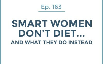 163-Smart Women Don't Diet… and What They Do Instead