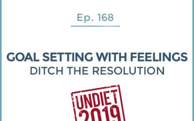 168-UnDiet 2019: Goal Setting with Feelings