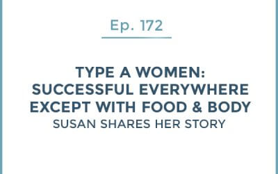 172-Type A: Successful Everywhere Except with Food & Body – Susan Shares Her Story