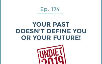 174-Your Past Doesn't Define You or Your Future!