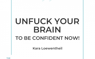 191-Unfuck Your Brain to Be Confident NOW with Kara Loewentheil