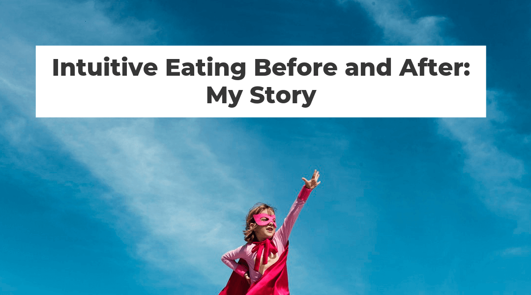 Intuitive Eating Before and After: My Story