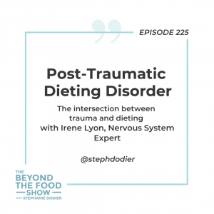 225 - Post-Traumatic Dieting Disorder with Irene Lyon