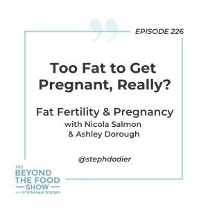 226 - Fat Fertility & Pregnancy with Nicola Salmon & Ashley Dorough