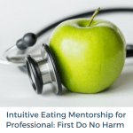 Intuitive Eating Mentorship For Professional: First Do No Harm