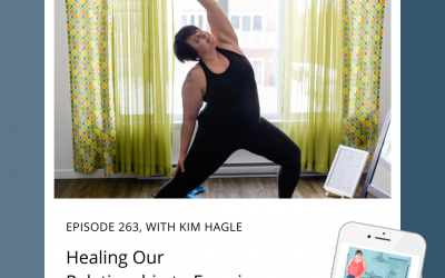 263-Healing Our Relationship to Exercise with Kim Hagle