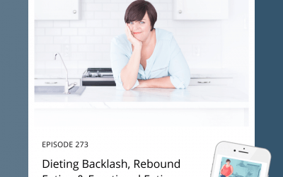 273-Dieting Backlash, Rebound Eating & Emotional Eating
