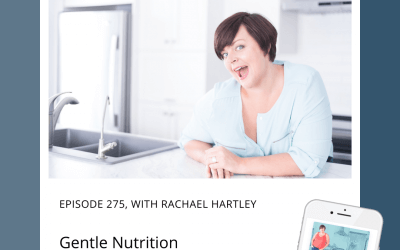 275-Gentle Nutrition with Rachael Hartley