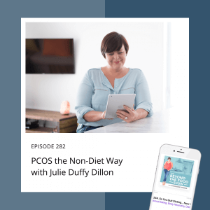 282-PCOS the Non-Diet Way with Julie Duffy Dillon