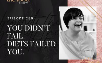 286-You didn't fail. Diets failed you.