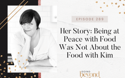 289-Her Story: Being at Peace with Food Was Not About the Food with Kim
