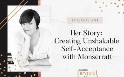 291-Her Story: Creating Unshakable Self-Acceptance with Monserratt
