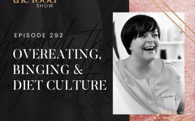 292-Overeating, Binging & Diet Culture