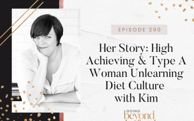 290-Her Story: High Achieving & Type A Woman Unlearning Diet Culture with Kim