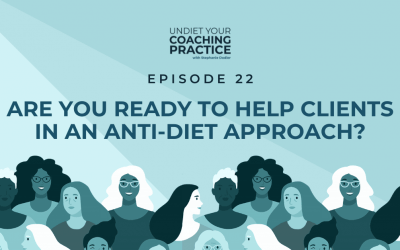 22-Are You Ready to Help Clients in an Anti-Diet Approach?